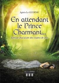 Agnès le Guernic - En attendant le Prince Charmant..Lecture féministe des contes de fées.