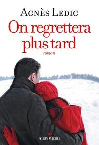 Agnès Ledig - On regrettera plus tard.