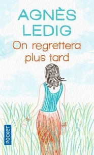 Agnès Ledig - On regrettera plus tard.