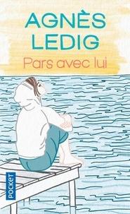 Agnès Ledig - Pars avec lui.
