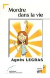 Agnès Legras - Mordre dans la vie.