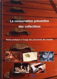 Agnès Levillain et Philippe Markarian - La conservation préventive des collections - Fiches pratiques à l'usage des personnels des musées.