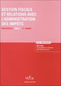 Agnès Lieuter - Gestion fiscale et relations avec l'administration des impôts BTS CGO Processus 3-1e Année - Tome 1, Cas Pratiques Enoncé.