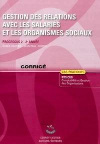 Agnès Lieutier et Jean-Paul Corroy - Gestion des relations avec les salariés et les organismes sociaux Processus 2 du BTS CGO - Cas pratiques, corrigé.