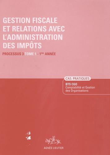 Agnès Lieutier et Christiane Corroy - Gestion fiscale et relation avec l'administration des impôts, BTS CGO - Cas pratiques, processus 3, tome 1, 1ère année.