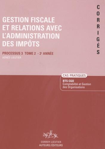 Agnès Lieutier et Christiane Corroy - Gestion fiscale et relations avec l'administration des impôts, BTS CGO - Cas pratiques corrigés, processus 3, tome 2, 2ème année.