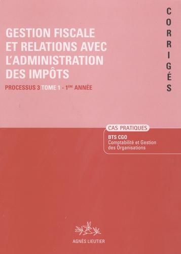 Agnès Lieutier et Christiane Corroy - Gestion fiscale et relations avec l'administration des impôts, BTS CGO - Cas pratiques corrigés, processus 3, tome 1, 1ère année.