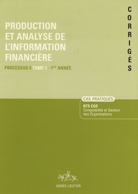 Agnès Lieutier - Production et analyse de l'information financière BTS CGO - Processus 4 Tome 1 Corrigés.
