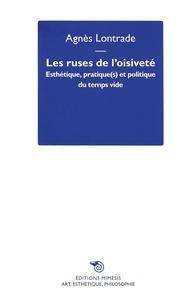 Agnès Lontrade - Les ruses de l'oisiveté - Esthétique, pratique(s) et politique du temps vide.