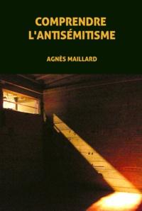 Agnès Maillard - Comprendre l'antisémitisme.