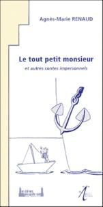 Agnès-Marie Renaud - Le tout petit monsieur - Et autres contes impersonnels, nouvelles.