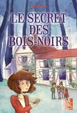 Agnès Marot - Le secret des Bois-Noirs.