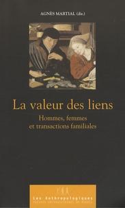 Agnès Martial - La valeur des liens - Hommes, femmes, et transactions familiales.