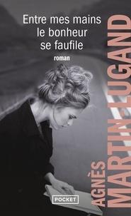Entre mes mains le bonheur se faufile - Agnès Martin-Lugand pdf epub
