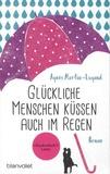 Agnès Martin-Lugand - Glückliche Menschen küssen auch im Regen.