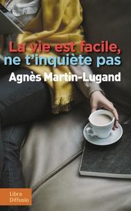 Manuels pdf gratuits à télécharger La vie est facile, ne t'inquiète pas 9782844928191 par Agnès Martin-Lugand (French Edition)