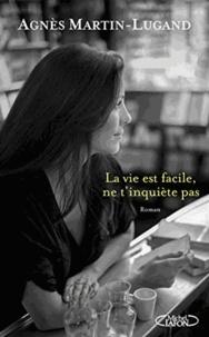 Téléchargement ebook gratuit ita La vie est facile, ne t'inquiète pas 9782749923864 par Agnès Martin-Lugand ePub RTF