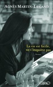 Agnès Martin-Lugand - La vie est facile, ne t'inquiète pas.