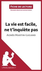 Agnès Martin-Lugand - La vie est facile, ne t'inquiète pas - Résumé complet et analyse détaillée de l'oeuvre.