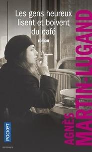 Agnès Martin-Lugand - Les gens heureux lisent et boivent du café.