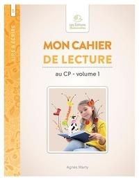 Agnès Marty - Mon cahier de lecture au CP - Volume 1.