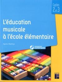 Agnès Matthys et Michel Ott - L'éducation musicale à l'école élémentaire Cycles 2 et 3 - Ressources numériques.