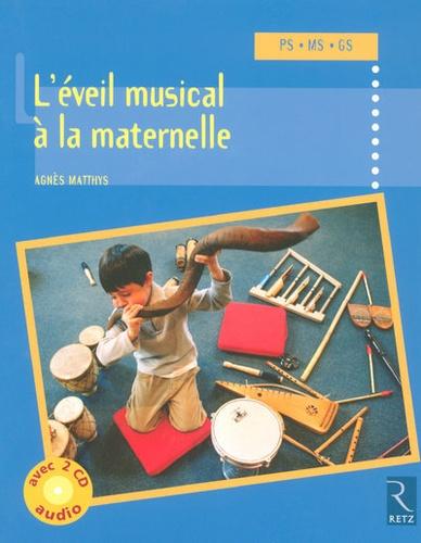 Agnès Matthys - L'éveil musical à la maternelle - PS, MS, GS. 2 CD audio
