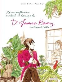 Agnès Maupré et Isabelle Bauthian - La vie mystérieuse, improbable, stupéfiante, insolente et héroïque du Docteur James Barry.