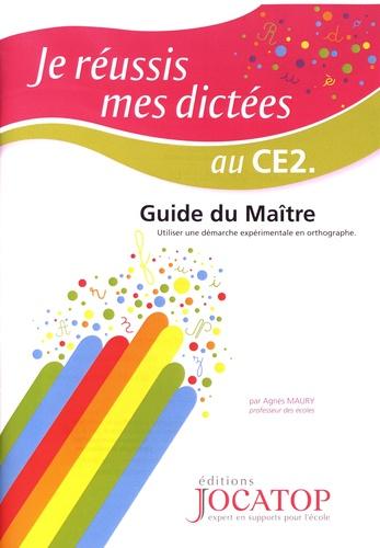 Agnès Maury - Je réussis mes dictées au CE2 - Guide du maître.