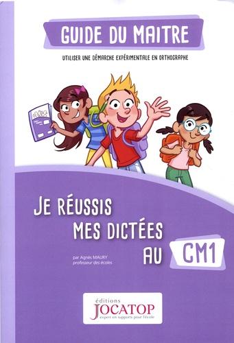 Agnès Maury - Je réussis mes dictées au CM1 - Guide du maitre.