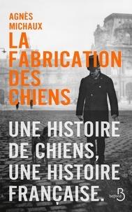 Agnès Michaux - La fabrication des chiens Tome 1 : 1889.