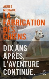 Agnès Michaux - La fabrication des chiens Tome 2 : 1899.