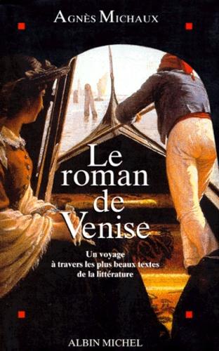Agnès Michaux - Le roman de Venise - Un voyage à travers les plus beaux textes de la littérature.