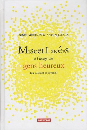 Agnès Michaux et Anton Lenoir - Miscellanées à l'usage des gens heureux (ou désirant le devenir).