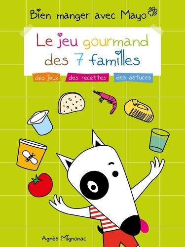 Agnès Mignonac - Bien manger avec Mayo - Le jeu gourmand des 7 familles.
