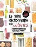 Agnès Mignonac - Le mini dictionnaire des calories - 4000 produits analysés pour mieux choisir.