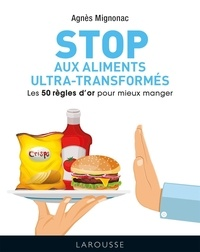 Agnès Mignonac - Les 50 règles d'or pour éviter les aliments ultra-transformés.
