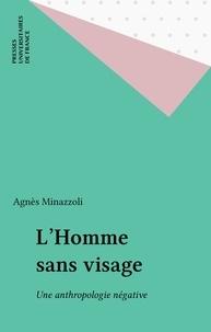 Agnès Minazzoli - L'homme sans image - Une anthropologie négative.