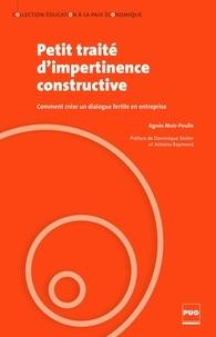 Agnès Muir-Poulle - Petit traité d'impertinence constructive - Comment créer un dialogue fertile en entreprise.