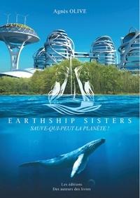 Agnès Olive - Earthship Sisters - Sauve-qui-peut la planète.