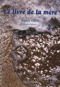 Agnès Olive - Le livre de la mère.