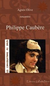 Agnès Olive - Philippe Caubère - Rencontre.