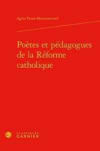 Agnès Passot-Mannooretonil - Poètes et pédagogues de la Réforme catholique.