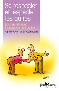 Agnès Payen de La Garanderie - Se respecter et respecter les autres - Pour en finir avec l'agressivité destructrice.