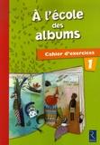 Agnès Perrin et Françoise Bouvard - A l'école des albums CP - Cahier d'exercices 1.