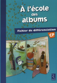 Agnès Perrin et Françoise Bouvard - A l'école des albums - Fichier de différenciation CP.