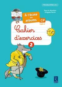 Agnès Perrin - Cahier d'exercices 2 CP cycle 2 A l'école des Albums.