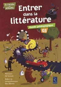 Agnès Perrin et Sylvie Girard - Entrer dans la littérature GS - Guide pédagogique. 1 CD audio