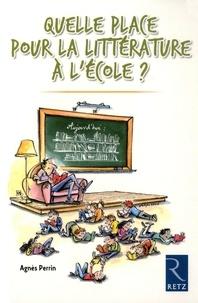 Agnès Perrin - Quelle place pour la littérature à l'école ?.