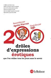 Agnès Pierron - 200 drôles d'expressions érotiques que l'on utilise tous les jours sans le savoir.